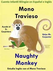 Aprender Inglés: Inglés para niños. Mono Travieso ayuda al Sr. Carpintero - Naughty Monkey Helps Mr. Carpenter: Cuento Infantil Bilingüe en Español e Inglés.