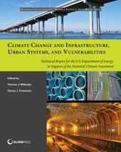 Climate Change and Infrastructure, Urban Systems, and Vulnerabilities: Technical Report for the U.S. Department of Energy in Support of the National Climate Assessment