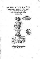 Aesopi Phrygis Fabulae graece et latine, cum alijs opusculis, quorum index proxima refertur pagella