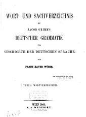 Wort- und Sachverzeichnis zu Jacob Grimm's deutscher Grammatik und Geschichte der deutschen Sprache: Band 1