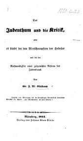 Das Judenthum und die Kritik, oder es bleibt bei den Menschenopfern der Hebräer, und bei der Nothwendigkeit einer zeitgemässen Reform des Judenthums