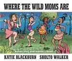 Where the Wild Moms Are