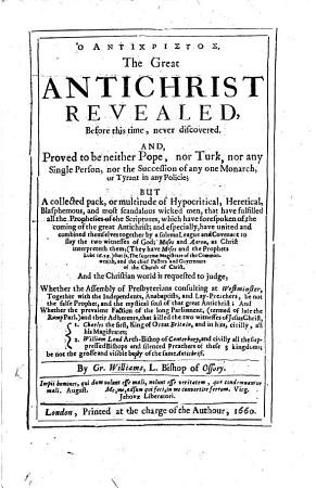 The great Antichrist revealed      and proved to be neither Pope  nor Turk  nor any single person      but a collected pack or multitude of hypocritical     and most scandalous wicked men  etc PDF