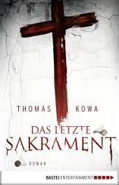 Das letzte Sakrament: Roman