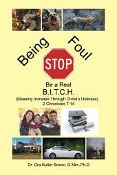 Stop Being Foul Be a Real B.I.T.C.H.: Blessing Increase Through Christ'S Holiness 2 Chronicles 7:14