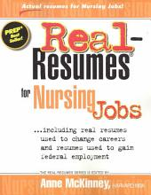 Real Resumes for Nursing Jobs: Including Real Resumes Used to Change Careers and Resumes Used to Gain Federal Employment