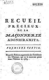 Recueil précieux de la maçonnerie adonhiramite contenant les catéchismes des quatre premiers grades... [-les trois points de la maçonnerie ecossoise...].par Guillemain de Saint-Victor