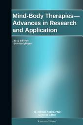 Mind-Body Therapies—Advances in Research and Application: 2012 Edition: ScholarlyPaper