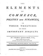 The Elements of Commerce, Politics and Finances: In Three Treatises on Those Important Subjects