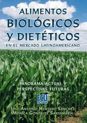 Alimentos Biológicos y Dietéticos en el mercado LatinoAmericano. Panorama actual y perspectivas futuras: Panorama actual y perspectivas futuras
