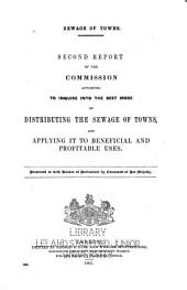 Report of the Commissioners appointed in 1898 to inquire and report what methods of treating and disposing of sewage (including any liquid from any factory or manufacturing process) may properly be adopted: presented to both Houses of Parliament by command of His Majesty, Volume 2