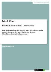 Individualismus und Demokratie: Eine genealogische Betrachtung über die Notwendigkeit und die Grenzen des Individualismus für den liberal-demokratischen Rechtsstaat