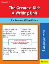 The Greatest Kid: A Writing Unit: The Personal Writing Coach