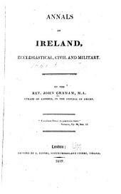 Annals of Ireland, ecclesiastical, civil and military: from the 19th of March, 1535, to the 12th of July, 1691