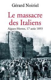 Le Massacre des Italiens: Aigues-Mortes, 17 août 1893