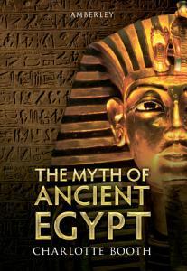 The Myth of Ancient Egypt PDF