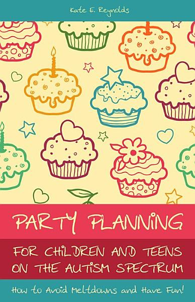 Party Planning for Children and Teens on the Autism Spectrum PDF
