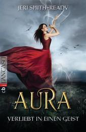 Aura – Verliebt in einen Geist: Band 1