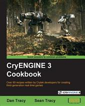 CryENGINE 3 Cookbook: Over 90 Recipes Written by Crytek Developers for Creating Third-generation Real-time Games