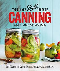 The All New Ball Book Of Canning And Preserving Book PDF