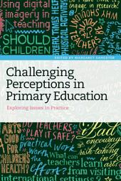 Challenging Perceptions in Primary Education: Exploring Issues in Practice