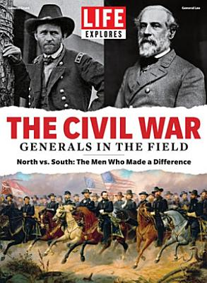 LIFE Explores The Civil War  Generals in the Field