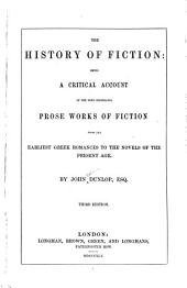 The History of Fiction: Being a Critical Account of the Most Celebrated Prose Works of Fiction, from the Earliest Greek Romances to the Novels of the Present Age