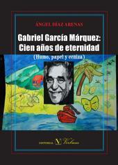 Gabriel García Márquez: Cien años de eternidad (humo, papel y ceniza)