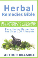 Herbal Remedies Bible: Life Saving and Healing Herbs for All Ailments