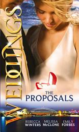 Weddings: The Proposals: The Brooding Frenchman's Proposal / Memo: The Billionaire's Proposal / The Playboy Firefighter's Proposal