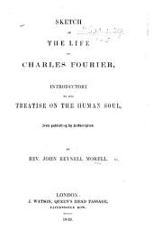 Sketch of the life of Charles Fourier, introductory to his treatise on the human soul, etc