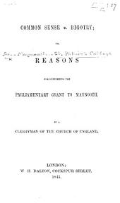 Common-Sense v. Bigotry: or, Reasons for supporting the Parliamentary Grant to Maynooth. By a Clergyman of the Church of England