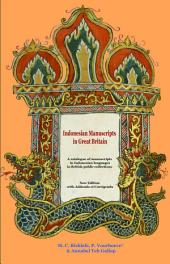 Indonesian Manuscripts in Great Britain: A Catalogue of Manuscripts in Indonesian Languages in British Public Collections (New Editions with Addenda et Corrigenda)