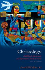 Christology: A Biblical, Historical, and Systematic Study of Jesus, Edition 2
