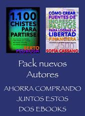 Pack Nuevos Autores, Ahorra comprando juntos estos dos ebooks: 1100 Chistes para Partirse, (Berto Pedrosa) & Cómo crear fuentes de ingresos pasivos para lograr la libertad financiera, (Sofía Cassano)
