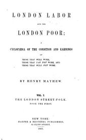 London Labor and the London Poor: A Cyclopaedia of the Condition and Earnings of Those that Will Work, Those that Cannot Work, and Those that Will Not Work