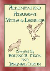 ACHOMAWI AND ATSUGEWI MYTHS AND TALES: 17 Native American Folk and Fairy Tales from California, Northern Nevada and South Oregon