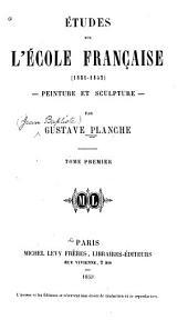 Études sur l'École française (1831-1852).: Peinture et sculpture, Volume1
