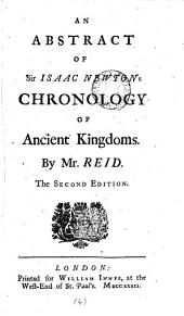 An Abstract of Sir Isaac Newton's Chronology of Ancient Kingdoms. By Mr. Reid