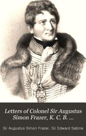 Letters of Colonel Sir Augustus Simon Frazer, K.C.B. commanding the Royal horse artillery in the army under Wellington: Written during the peninsular and Waterloo campaigns