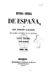 Historia general de España: desde los tiempos más remotos hasta nuestros días, Volumen 13