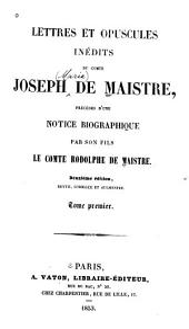 Lettres et opuscules inédits du comte Joseph de Maistre: précédés d'une notice biographique, Volume1
