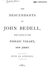The Descendants of John Bedell: Who Lived in the Passaic Valley, New Jersey, with an Appendix