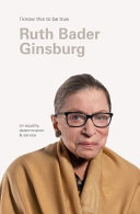 Download Ruth Bader Ginsburg  I Know This to Be True  Book