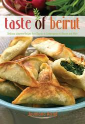 Taste of Beirut: 175+ Delicious Lebanese Recipes from Classics to Contemporary to Mezzes and More
