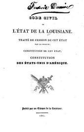 Code civil de l'état de la Louisiane: Traité de cession de cet état par la France, Constitution de cet état, Constitution des États-Unis d'Amérique