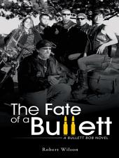 The Fate of a Bullett: A Bullett Bob novel