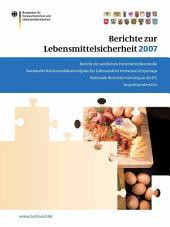 Berichte zur Lebensmittelsicherheit 2007: Bericht zur amtlichen Futtermittelkontrolle; Nationaler Rückstandskontrollplan für Lebensmittel tierischen Ursprungs; Nationale Berichterstattung an die EU; Inspektionsbericht