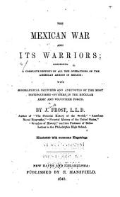 The Mexican war and its warriors: comprising a complete history of all the operations of the American armies in Mexico; with biographical sketches and anecdotes of the most distinguished officers in the regular army and volunteer force