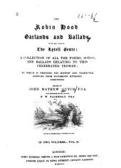 The Robin Hood Garlands and Ballads: With the Tale of The Lytell Geste: a Collection of All the Poems, Songs and Ballads Relating to this Celebrated Yeoman; to which is Prefixed His History and Character, Deduced from Documents Hitherto Unrevised, Volume 2